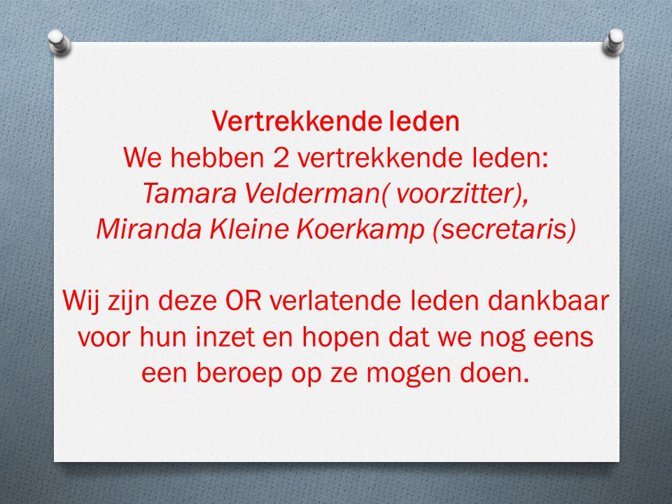 Vertrekkende leden We hebben 2 vertrekkende leden: Tamara Velderman( voorzitter), Miranda Kleine Koerkamp (secretaris) Wij zijn deze OR verlatende led