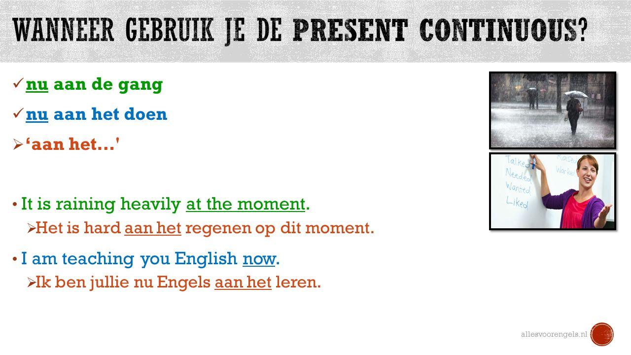 am / is / are + werkwoord + ing allesvoorengels.nl I am You are She is He is It is We are You are They are  Zet in de Present Continuous: 1.