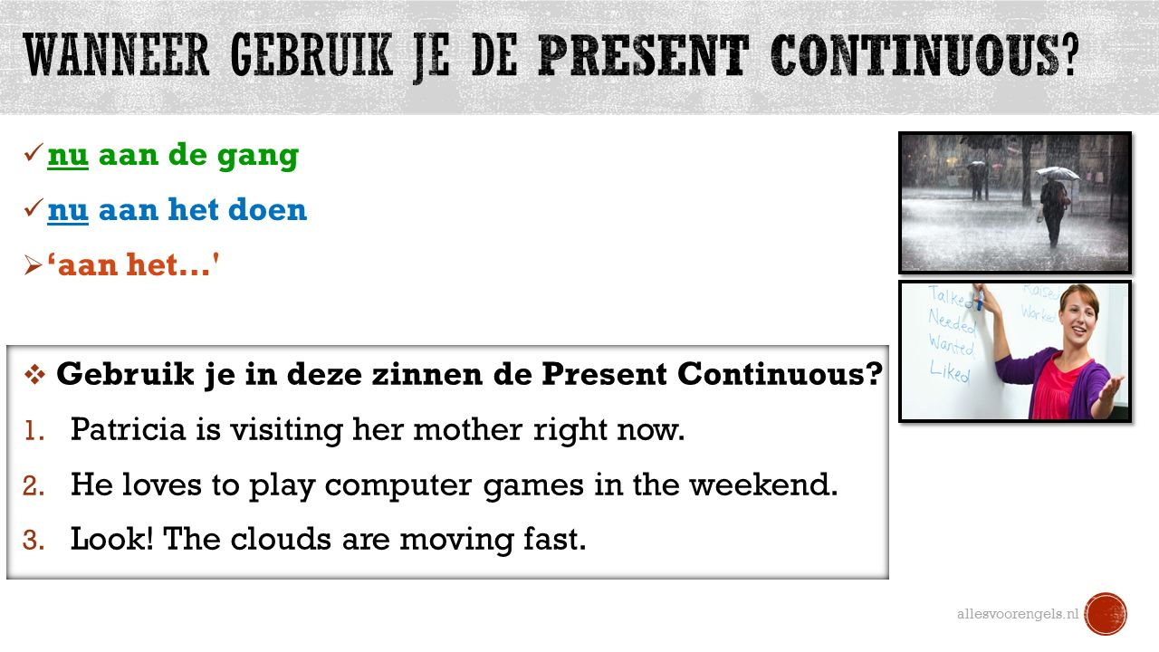 nu aan de gang nu aan het doen  'aan het… allesvoorengels.nl  Gebruik je in deze zinnen de Present Continuous.