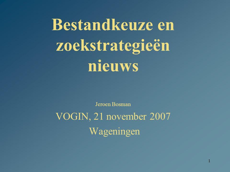 1 Bestandkeuze en zoekstrategieën nieuws Jeroen Bosman VOGIN, 21 november 2007 Wageningen