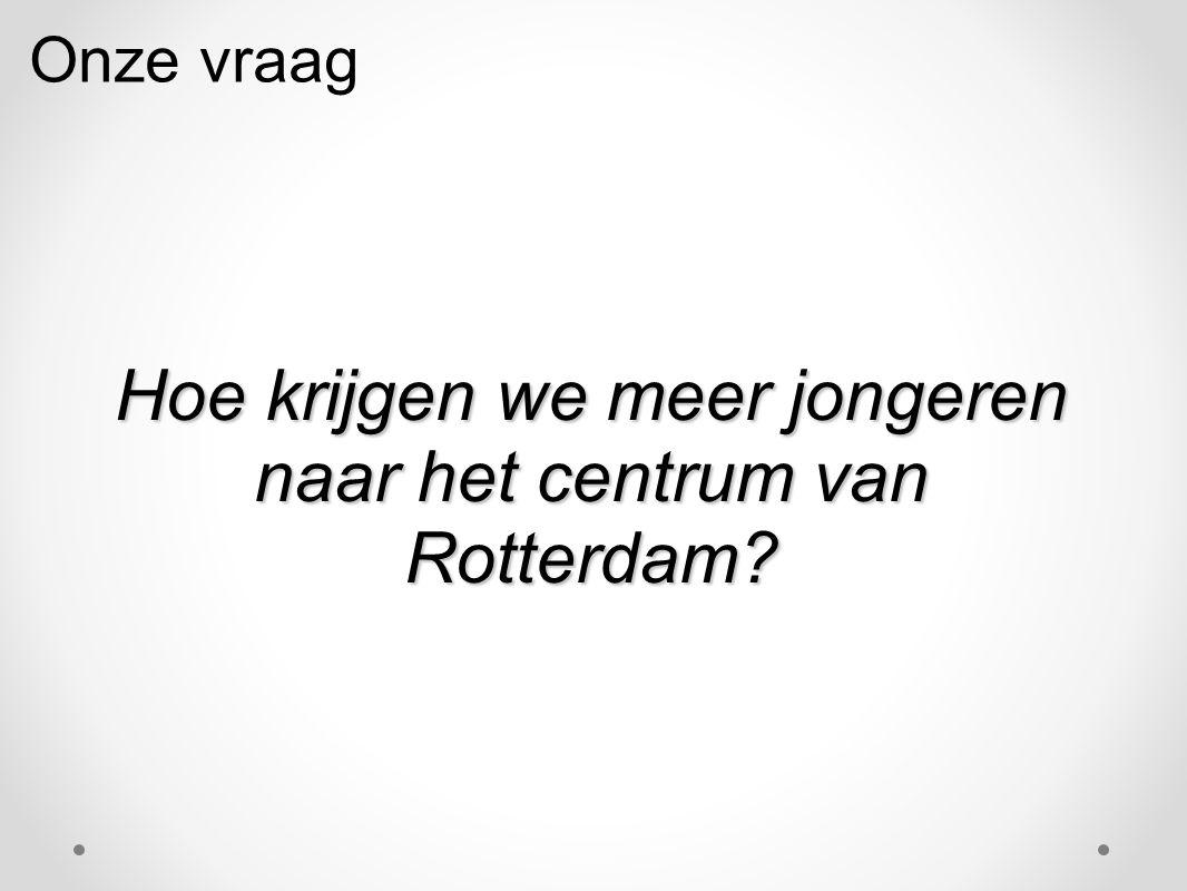 Hoe krijgen we meer jongeren naar het centrum van Rotterdam Onze vraag