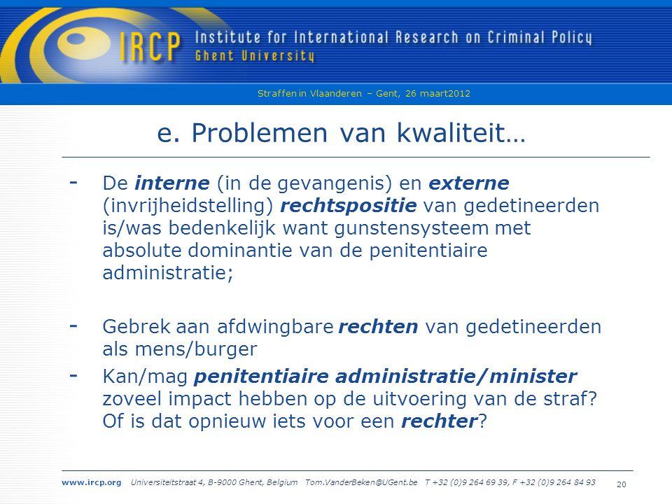 www.ircp.org Universiteitstraat 4, B-9000 Ghent, Belgium Tom.VanderBeken@UGent.be T +32 (0)9 264 69 39, F +32 (0)9 264 84 93 Straffen in Vlaanderen – Gent, 26 maart2012 20 e.