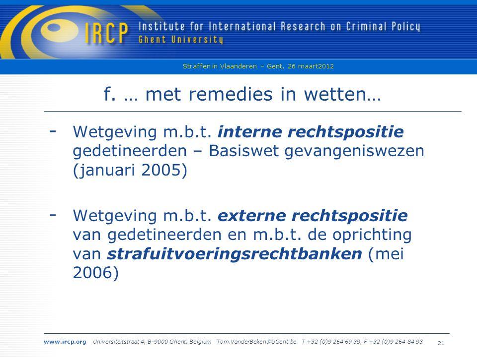 www.ircp.org Universiteitstraat 4, B-9000 Ghent, Belgium Tom.VanderBeken@UGent.be T +32 (0)9 264 69 39, F +32 (0)9 264 84 93 Straffen in Vlaanderen – Gent, 26 maart2012 21 f.