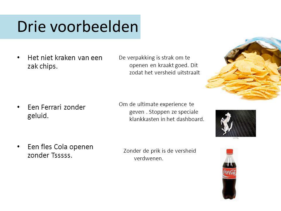 Drie voorbeelden Het niet kraken van een zak chips. Een Ferrari zonder geluid. Een fles Cola openen zonder Tsssss. De verpakking is strak om te openen
