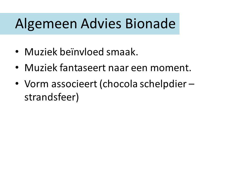 Algemeen Advies Bionade Muziek beïnvloed smaak. Muziek fantaseert naar een moment. Vorm associeert (chocola schelpdier – strandsfeer)