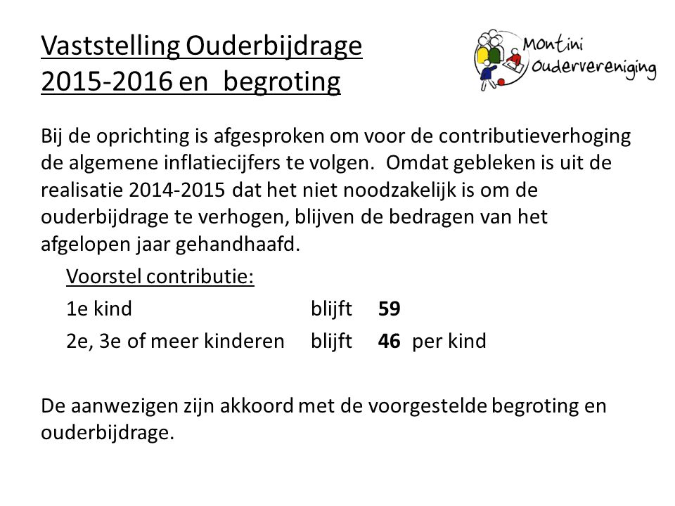 Vaststelling Ouderbijdrage 2015-2016 en begroting Bij de oprichting is afgesproken om voor de contributieverhoging de algemene inflatiecijfers te volg