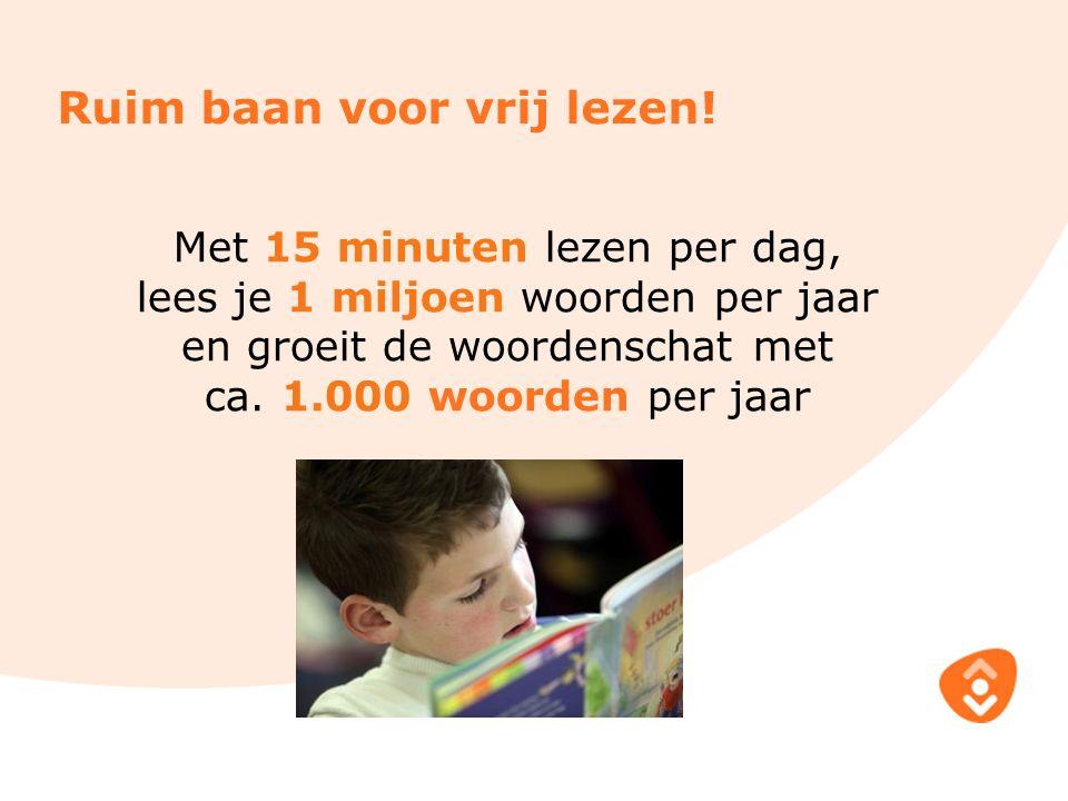 Met 15 minuten lezen per dag, lees je 1 miljoen woorden per jaar en groeit de woordenschat met ca. 1.000 woorden per jaar Ruim baan voor vrij lezen!