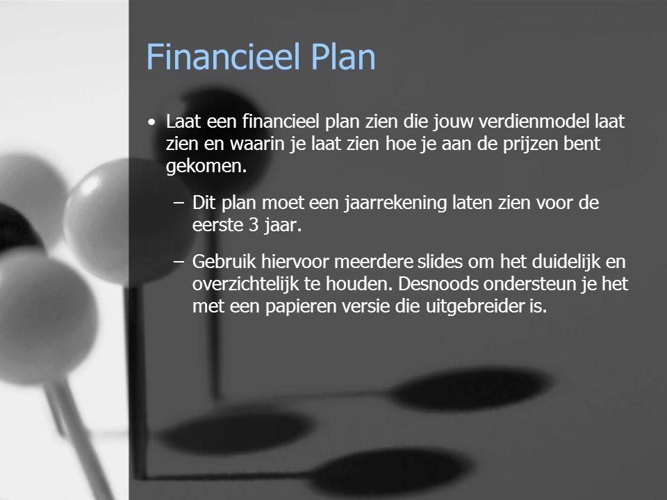 Financieel Plan Laat een financieel plan zien die jouw verdienmodel laat zien en waarin je laat zien hoe je aan de prijzen bent gekomen.