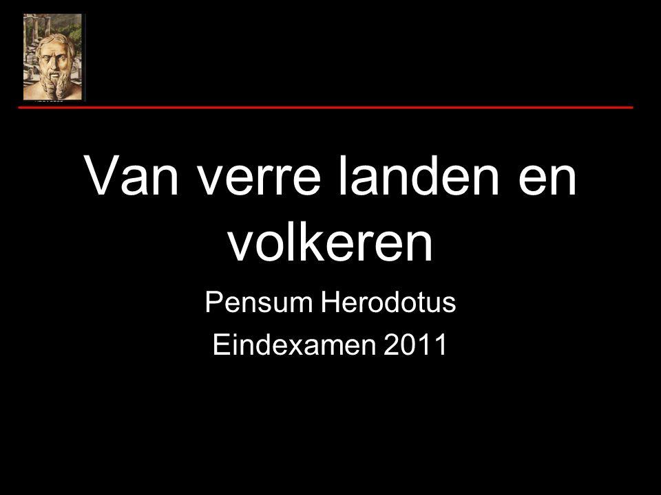Eindexamen algemeen Er is precies voorgeschreven welke teksten van Herodotus door alle leerlingen moeten worden gelezen en waar je straks tekstvragen over krijgt (=het pensum) Op je eindexamen krijg je ook een vertaling die voor 50% telt.