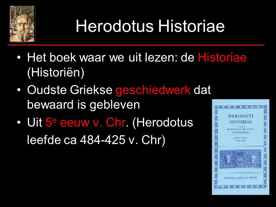 Herodotus Historiae Het boek waar we uit lezen: de Historiae (Historiën) Oudste Griekse geschiedwerk dat bewaard is gebleven Uit 5 e eeuw v.