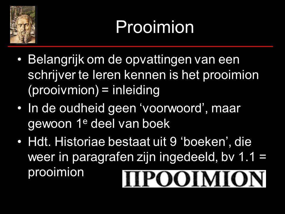 Prooimion Belangrijk om de opvattingen van een schrijver te leren kennen is het prooimion (prooivmion) = inleiding In de oudheid geen 'voorwoord', maar gewoon 1 e deel van boek Hdt.