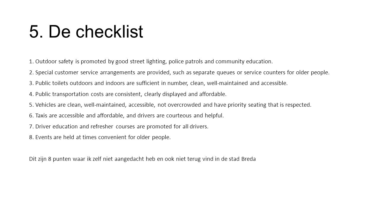 5. De checklist 1. Outdoor safety is promoted by good street lighting, police patrols and community education. 2. Special customer service arrangement