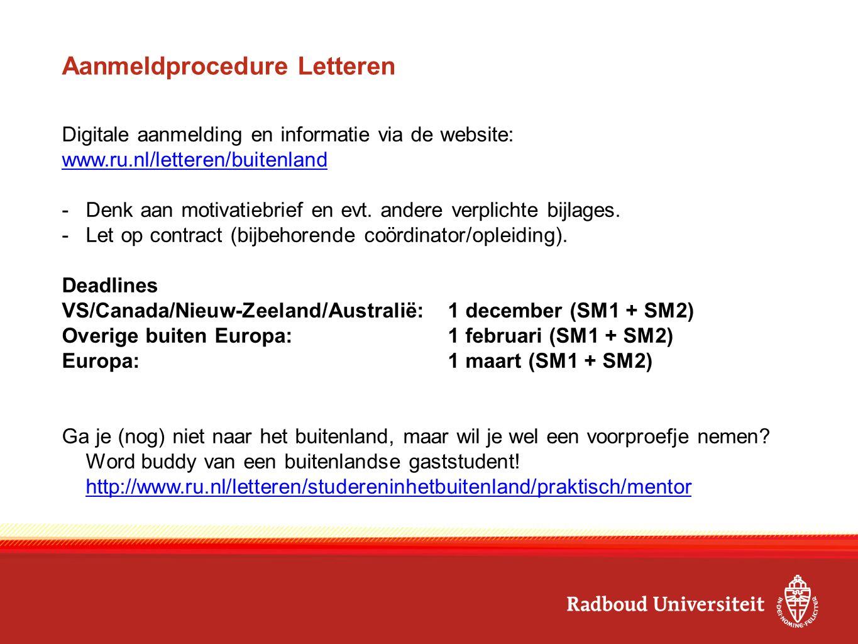 Aanmeldprocedure Letteren Digitale aanmelding en informatie via de website: www.ru.nl/letteren/buitenland -Denk aan motivatiebrief en evt.