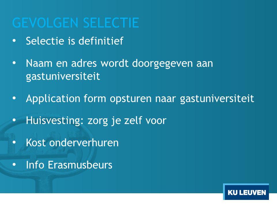 GEVOLGEN SELECTIE Selectie is definitief Naam en adres wordt doorgegeven aan gastuniversiteit Application form opsturen naar gastuniversiteit Huisvesting: zorg je zelf voor Kost onderverhuren Info Erasmusbeurs