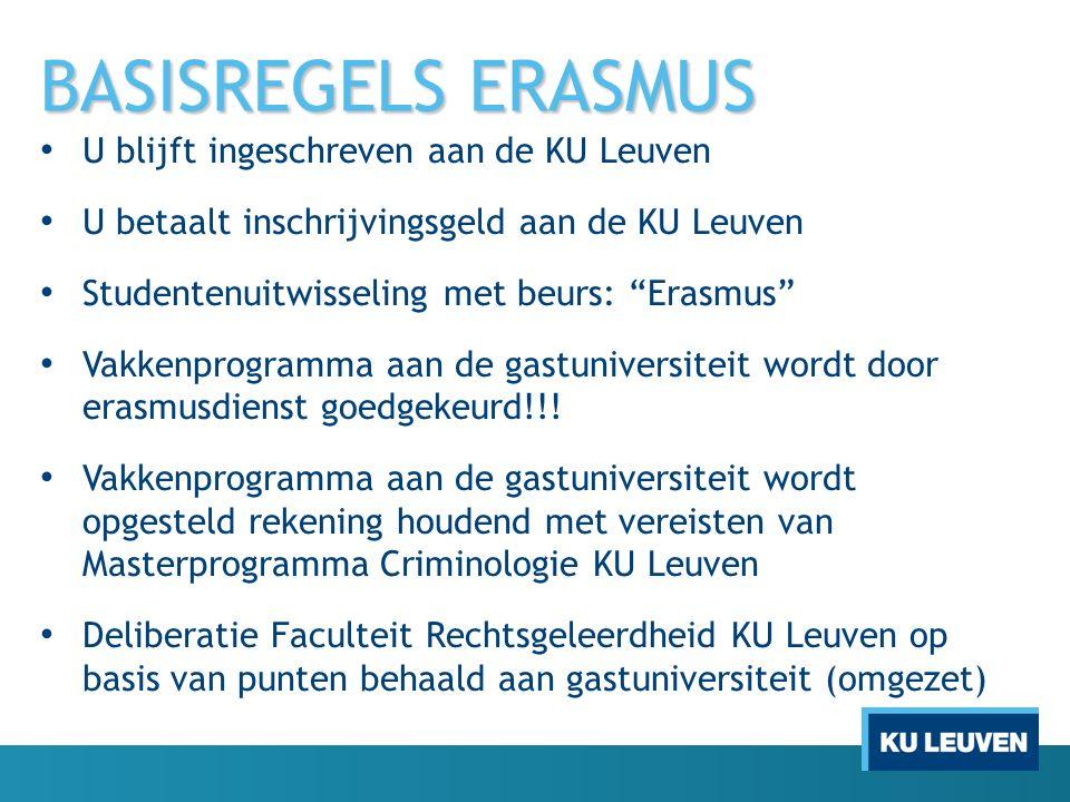 BASISREGELS ERASMUS U blijft ingeschreven aan de KU Leuven U betaalt inschrijvingsgeld aan de KU Leuven Studentenuitwisseling met beurs: Erasmus Vakkenprogramma aan de gastuniversiteit wordt door erasmusdienst goedgekeurd!!.