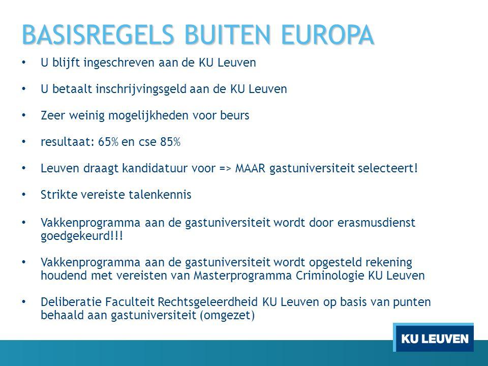 BASISREGELS BUITEN EUROPA U blijft ingeschreven aan de KU Leuven U betaalt inschrijvingsgeld aan de KU Leuven Zeer weinig mogelijkheden voor beurs resultaat: 65% en cse 85% Leuven draagt kandidatuur voor => MAAR gastuniversiteit selecteert.