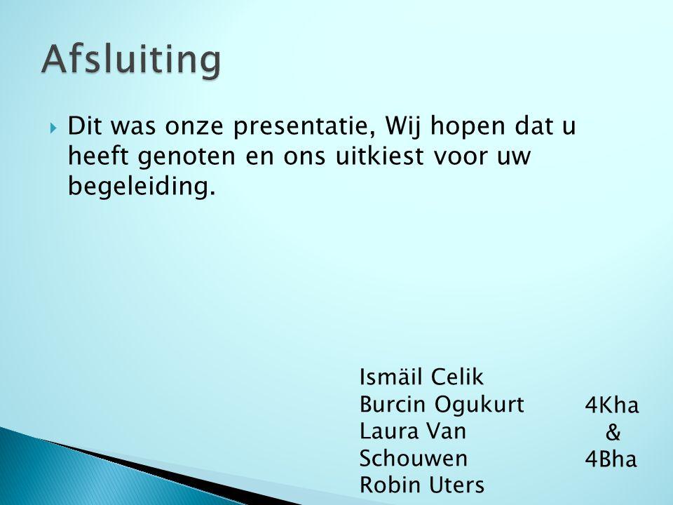  Dit was onze presentatie, Wij hopen dat u heeft genoten en ons uitkiest voor uw begeleiding. Ismäil Celik Burcin Ogukurt Laura Van Schouwen Robin Ut