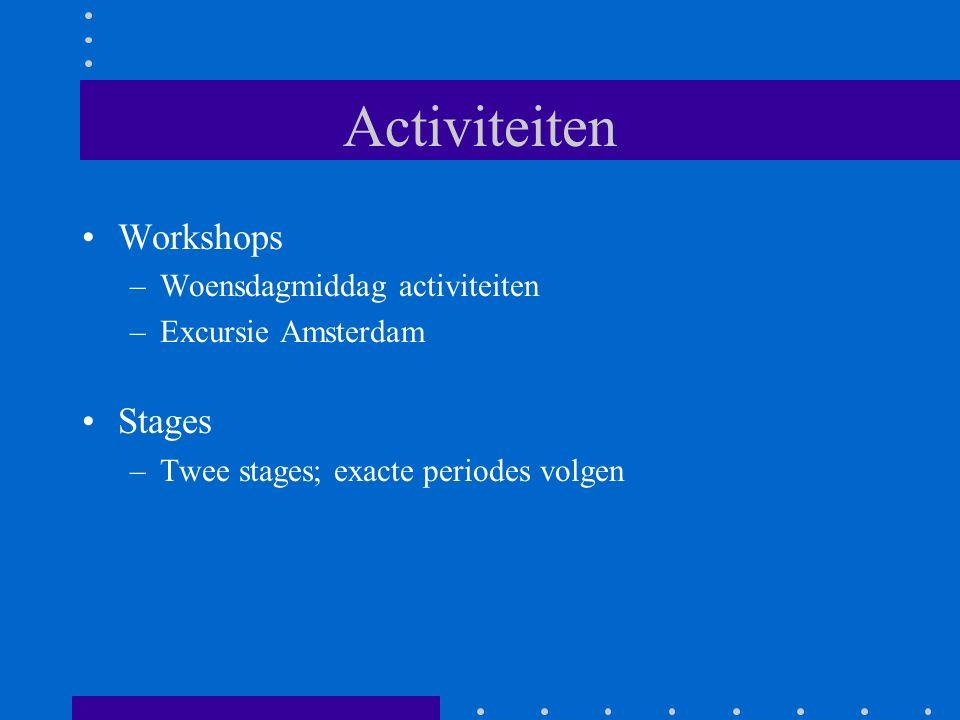 Activiteiten Workshops –Woensdagmiddag activiteiten –Excursie Amsterdam Stages –Twee stages; exacte periodes volgen