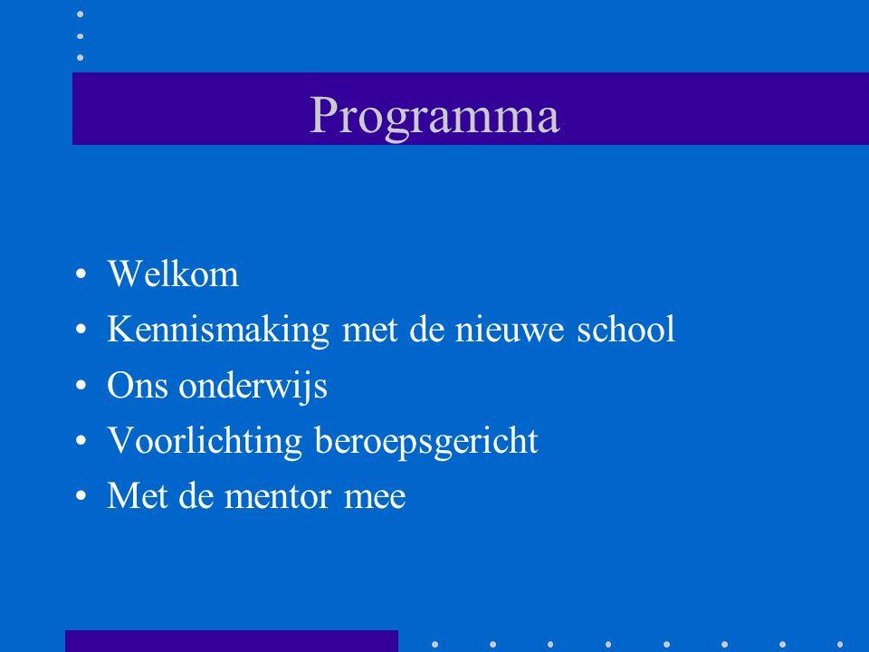 Programma Welkom Kennismaking met de nieuwe school Ons onderwijs Voorlichting beroepsgericht Met de mentor mee