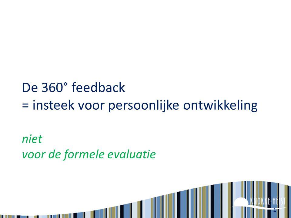 1 De 360° feedback = insteek voor persoonlijke ontwikkeling niet voor de formele evaluatie
