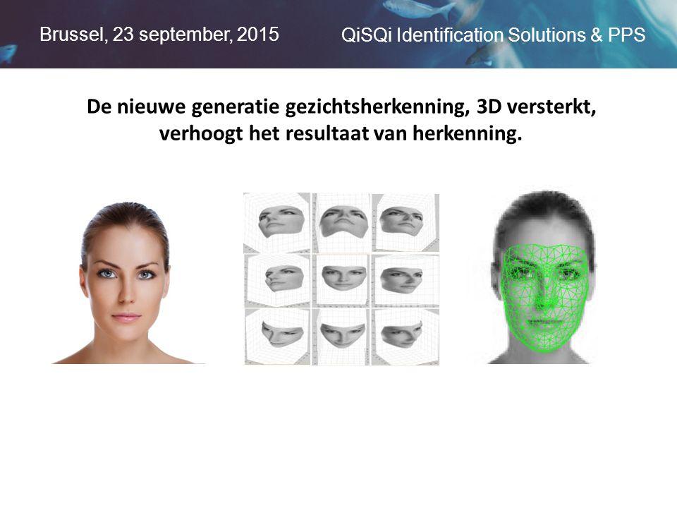 Brussel, 23 september, 2015 QiSQi Identification Solutions & PPS De nieuwe generatie gezichtsherkenning, 3D versterkt, verhoogt het resultaat van herkenning.