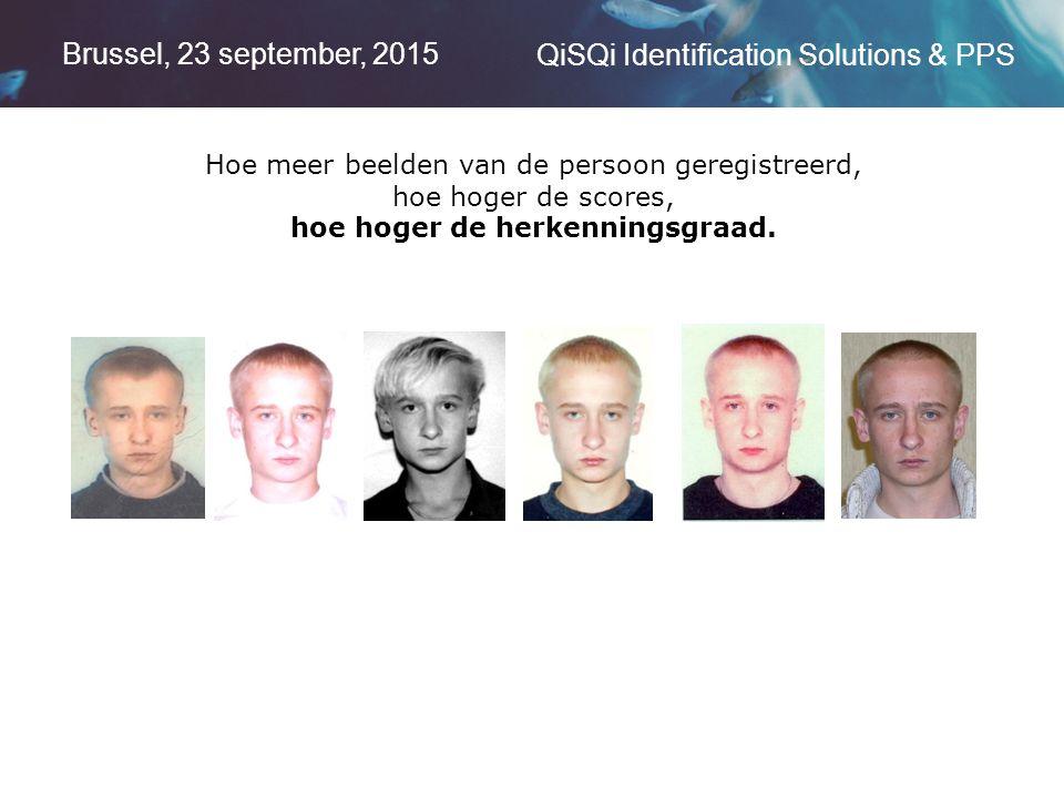 Brussel, 23 september, 2015 QiSQi Identification Solutions & PPS Hoe meer beelden van de persoon geregistreerd, hoe hoger de scores, hoe hoger de herkenningsgraad.