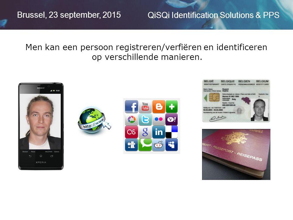 Brussel, 23 september, 2015 QiSQi Identification Solutions & PPS Men kan een persoon registreren/verfiëren en identificeren op verschillende manieren.