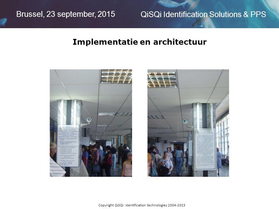 Brussel, 23 september, 2015 QiSQi Identification Solutions & PPS Copyright QiSQi Identification technologies 2004-2015 Implementatie en architectuur