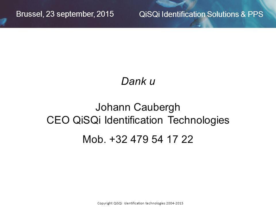 Brussel, 23 september, 2015 QiSQi Identification Solutions & PPS Copyright QiSQi Identification technologies 2004-2015 Dank u Johann Caubergh CEO QiSQi Identification Technologies Mob.