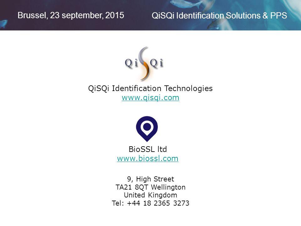 Brussel, 23 september, 2015 QiSQi Identification Solutions & PPS QiSQi Identification Technologies www.qisqi.com BioSSL ltd www.biossl.com www.biossl.com 9, High Street TA21 8QT Wellington United Kingdom Tel: +44 18 2365 3273