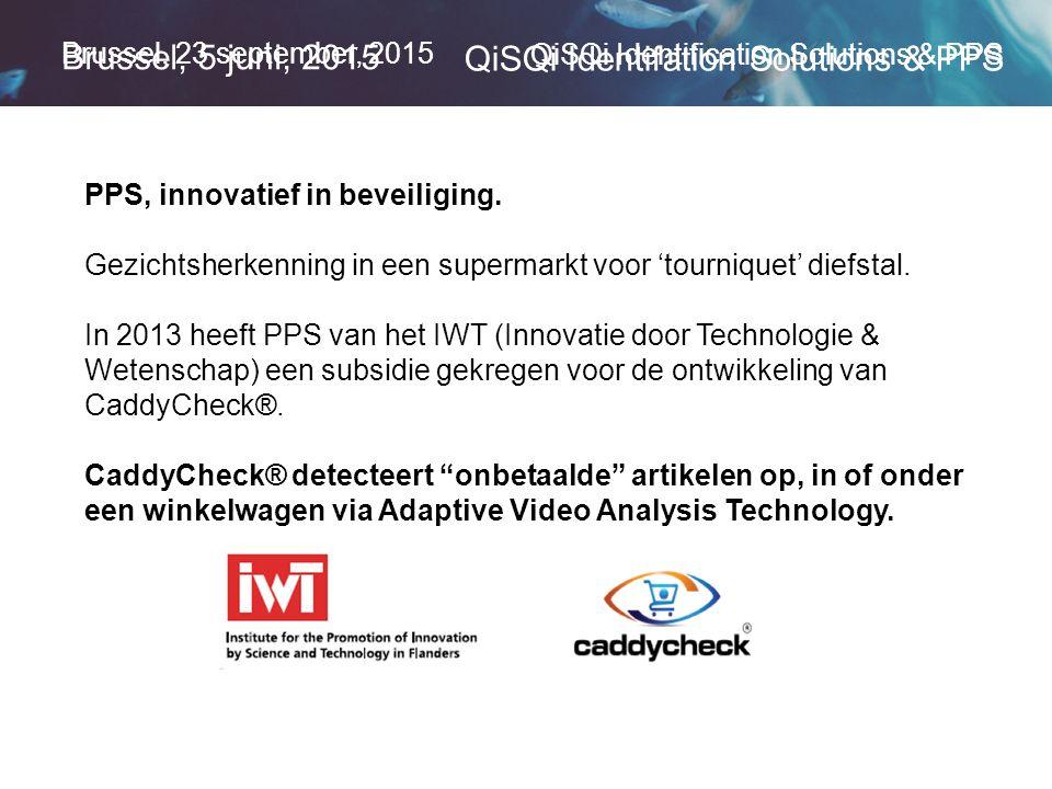 Brussel, 23 september, 2015 QiSQi Identification Solutions & PPS Brussel, 5 juni, 2015 QiSQi Identifation Solutions & PPS PPS, innovatief in beveiliging.
