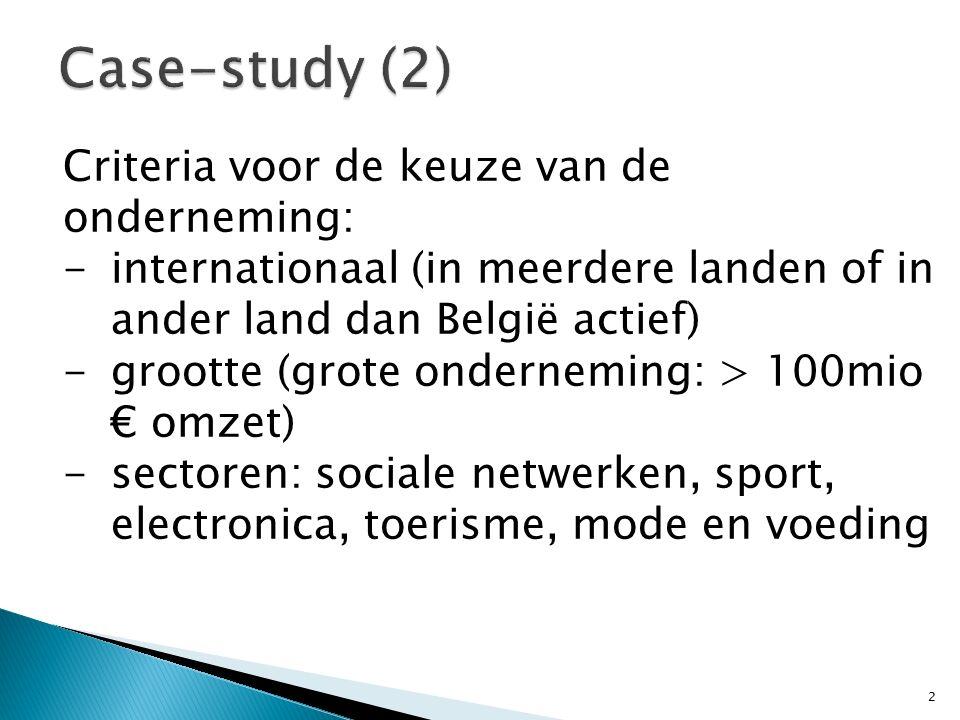 Criteria voor de keuze van de onderneming: -internationaal (in meerdere landen of in ander land dan België actief) -grootte (grote onderneming: > 100mio € omzet) -sectoren: sociale netwerken, sport, electronica, toerisme, mode en voeding 2