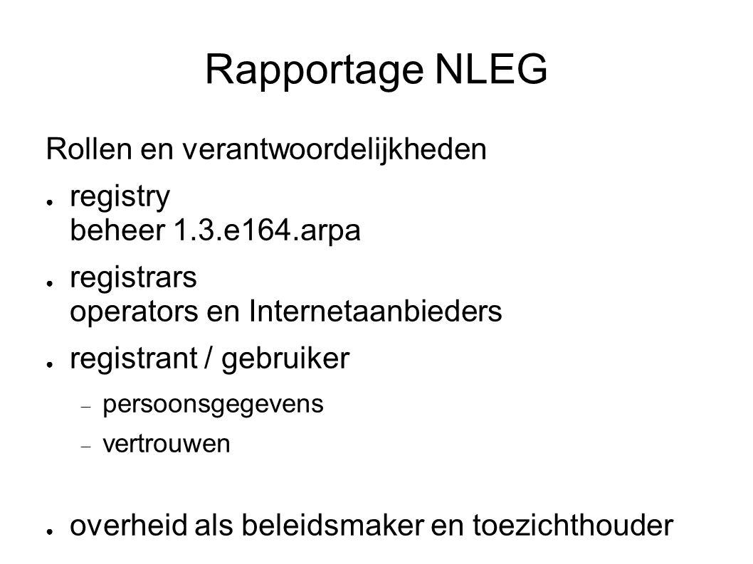 Rapportage NLEG Rollen en verantwoordelijkheden ● registry beheer 1.3.e164.arpa ● registrars operators en Internetaanbieders ● registrant / gebruiker