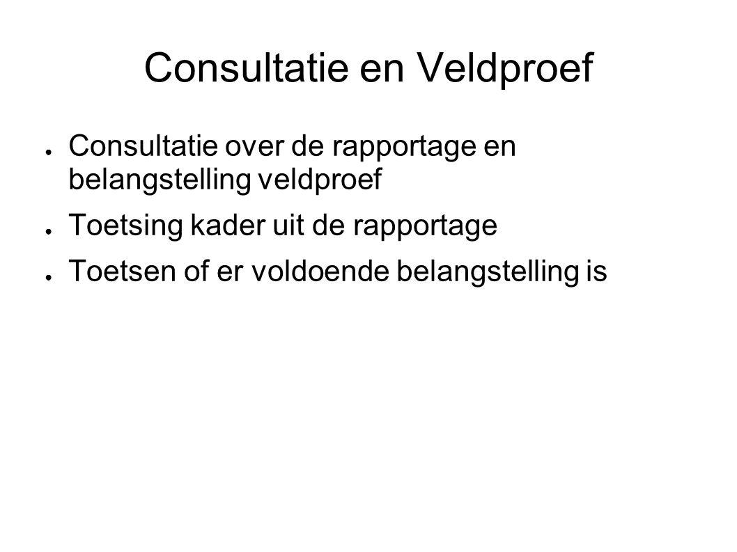 Consultatie en Veldproef ● Consultatie over de rapportage en belangstelling veldproef ● Toetsing kader uit de rapportage ● Toetsen of er voldoende bel