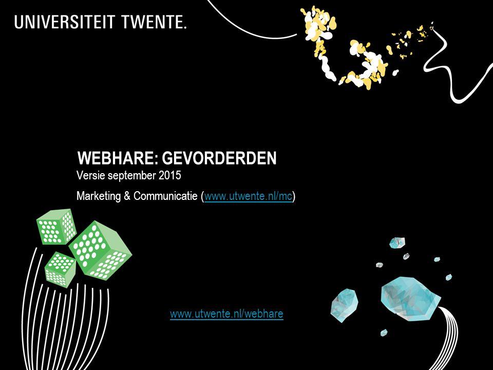 WEBHARE: GEVORDERDEN Versie september 2015 Marketing & Communicatie (www.utwente.nl/mc)www.utwente.nl/mc 1 www.utwente.nl/webhare Webhare: Standaardcu