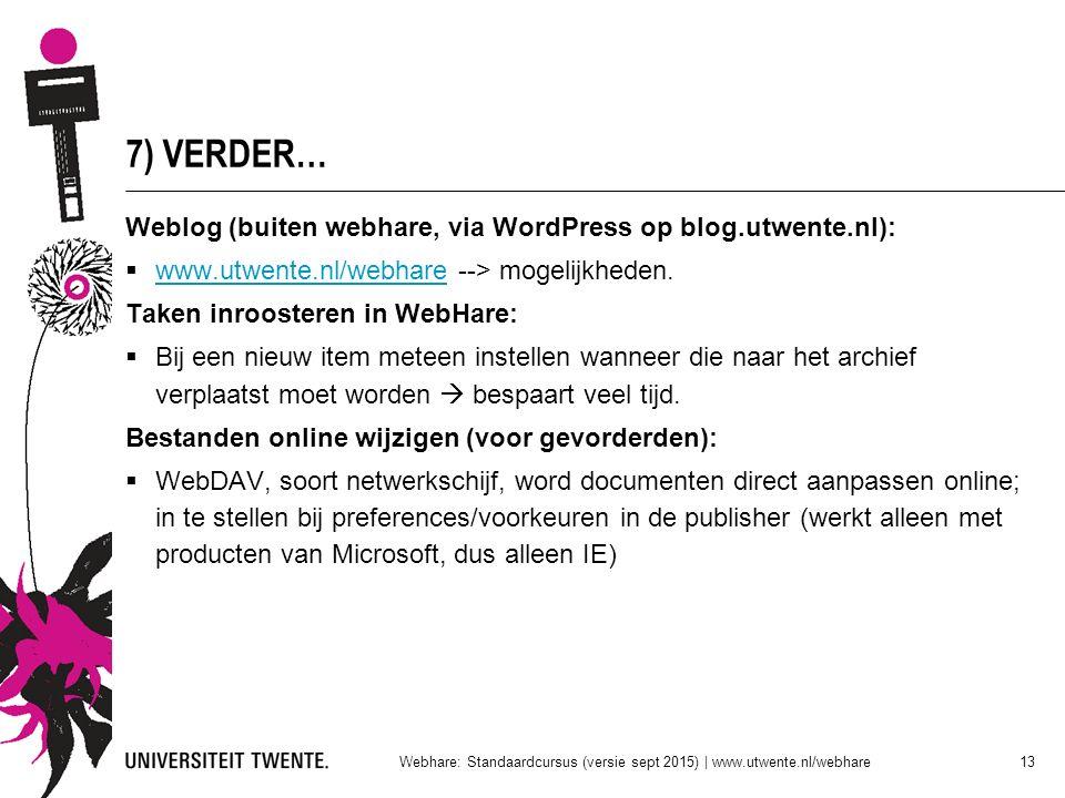7) VERDER… Weblog (buiten webhare, via WordPress op blog.utwente.nl):  www.utwente.nl/webhare --> mogelijkheden. www.utwente.nl/webhare Taken inroost