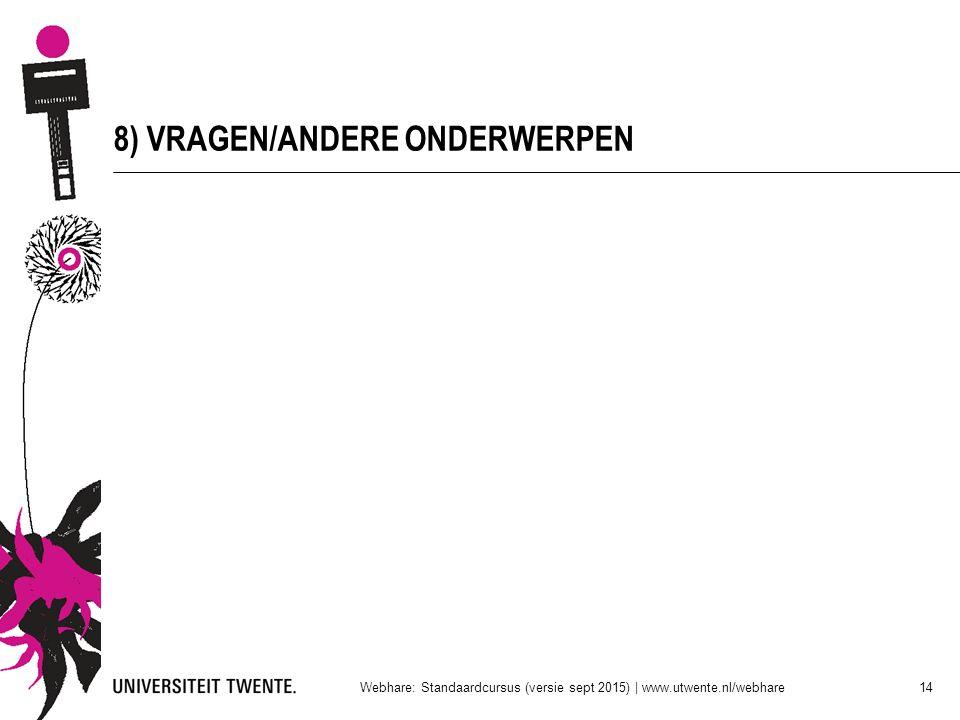 8) VRAGEN/ANDERE ONDERWERPEN Webhare: Standaardcursus (versie sept 2015) | www.utwente.nl/webhare 14