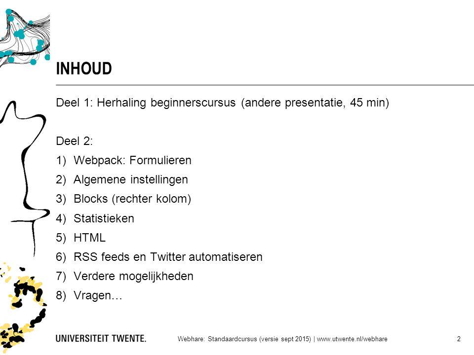 INHOUD Deel 1: Herhaling beginnerscursus (andere presentatie, 45 min) Deel 2: 1)Webpack: Formulieren 2)Algemene instellingen 3)Blocks (rechter kolom)