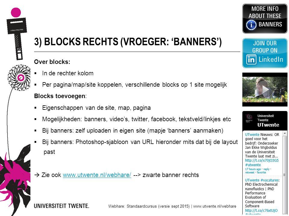 3) BLOCKS RECHTS (VROEGER: 'BANNERS') Over blocks:  In de rechter kolom  Per pagina/map/site koppelen, verschillende blocks op 1 site mogelijk Block