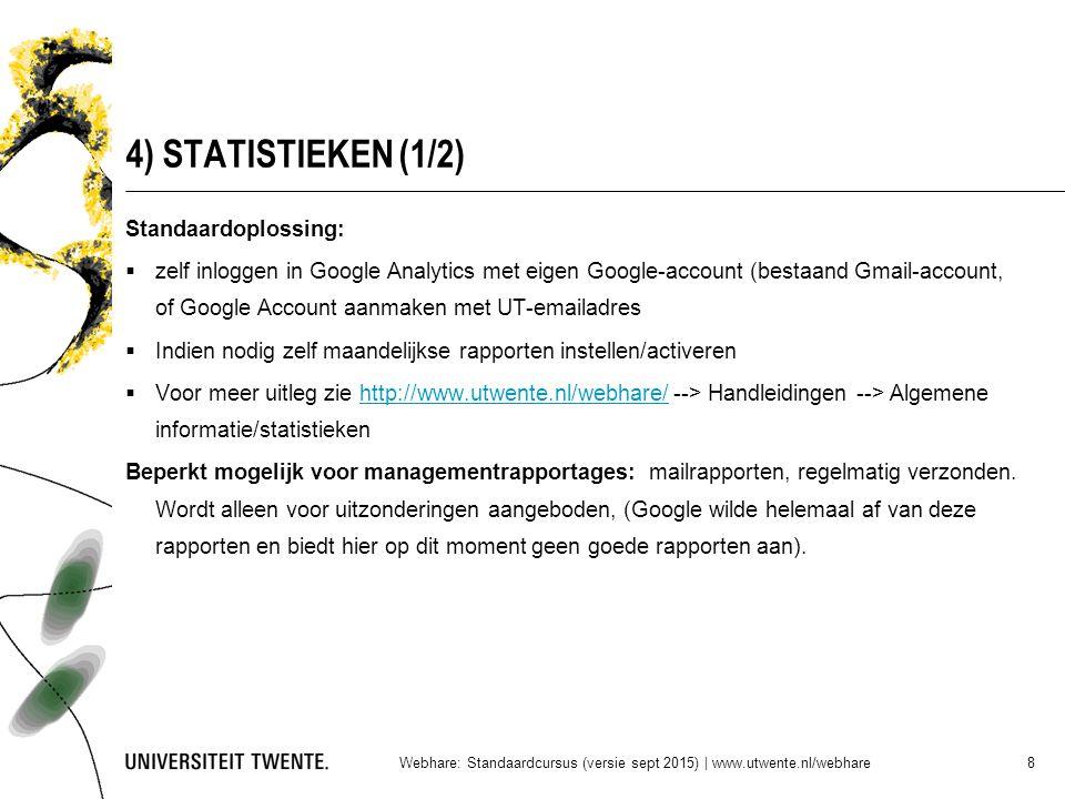 4) STATISTIEKEN (1/2) Standaardoplossing:  zelf inloggen in Google Analytics met eigen Google-account (bestaand Gmail-account, of Google Account aanm