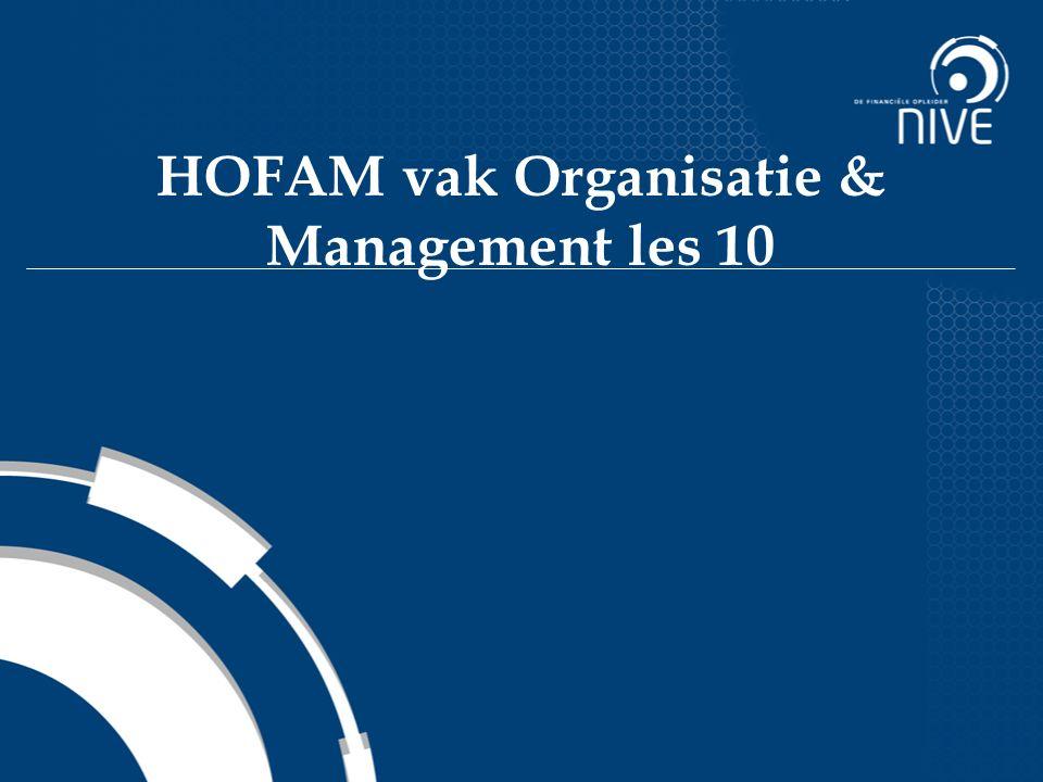 HOFAM vak Organisatie & Management les 10