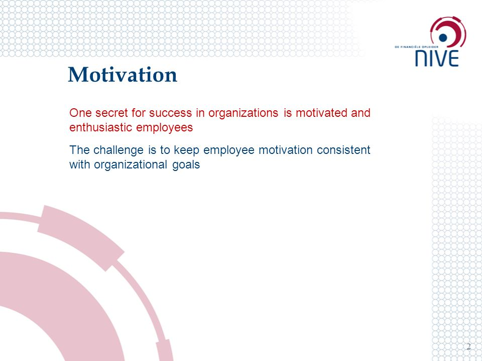 Goal Setting Theory 13 A motivation theory in which specific challenging goals increase motivation and performance when the goals are accepted by subordinates and these subordinates receive feedback to indicate their progress toward goal achievement.