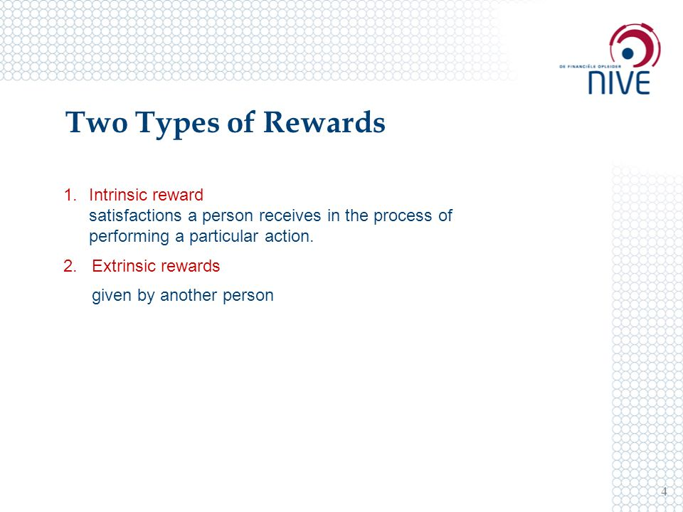 Two Types of Rewards 4 1.Intrinsic reward satisfactions a person receives in the process of performing a particular action.