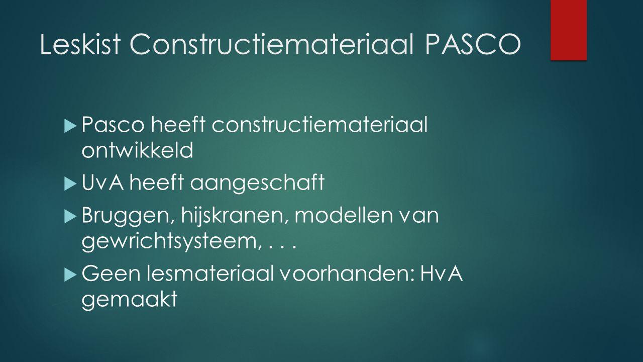 Leskist Constructiemateriaal PASCO  Pasco heeft constructiemateriaal ontwikkeld  UvA heeft aangeschaft  Bruggen, hijskranen, modellen van gewrichts