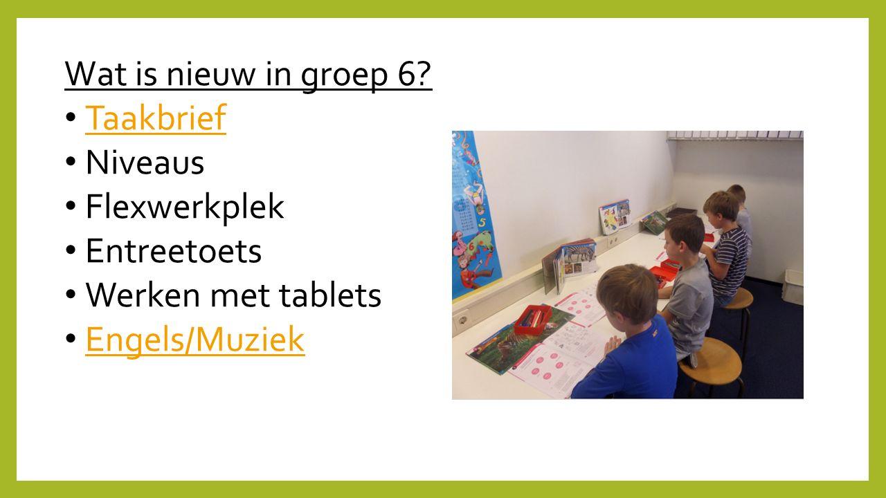 Wat is nieuw in groep 6? Taakbrief Niveaus Flexwerkplek Entreetoets Werken met tablets Engels/Muziek