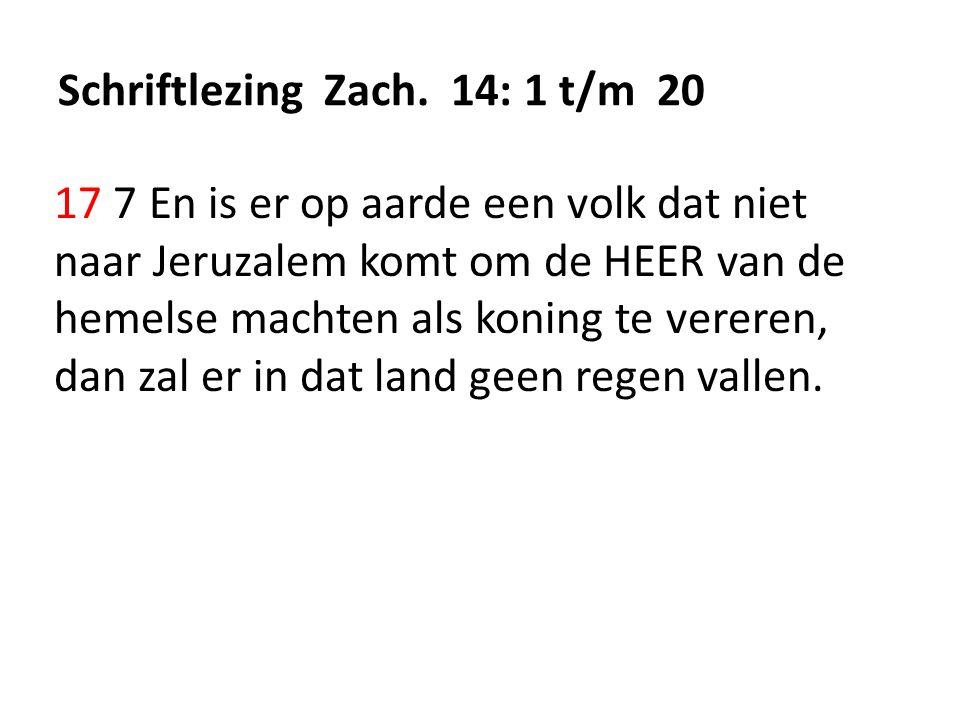 Schriftlezing Zach. 14: 1 t/m 20 17 7 En is er op aarde een volk dat niet naar Jeruzalem komt om de HEER van de hemelse machten als koning te vereren,