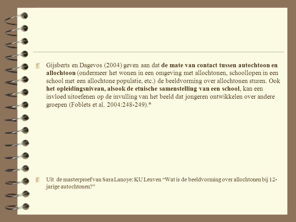 4 Gijsberts en Dagevos (2004) geven aan dat de mate van contact tussen autochtoon en allochtoon (ondermeer het wonen in een omgeving met allochtonen, schoollopen in een school met een allochtone populatie, etc.) de beeldvorming over allochtonen sturen.