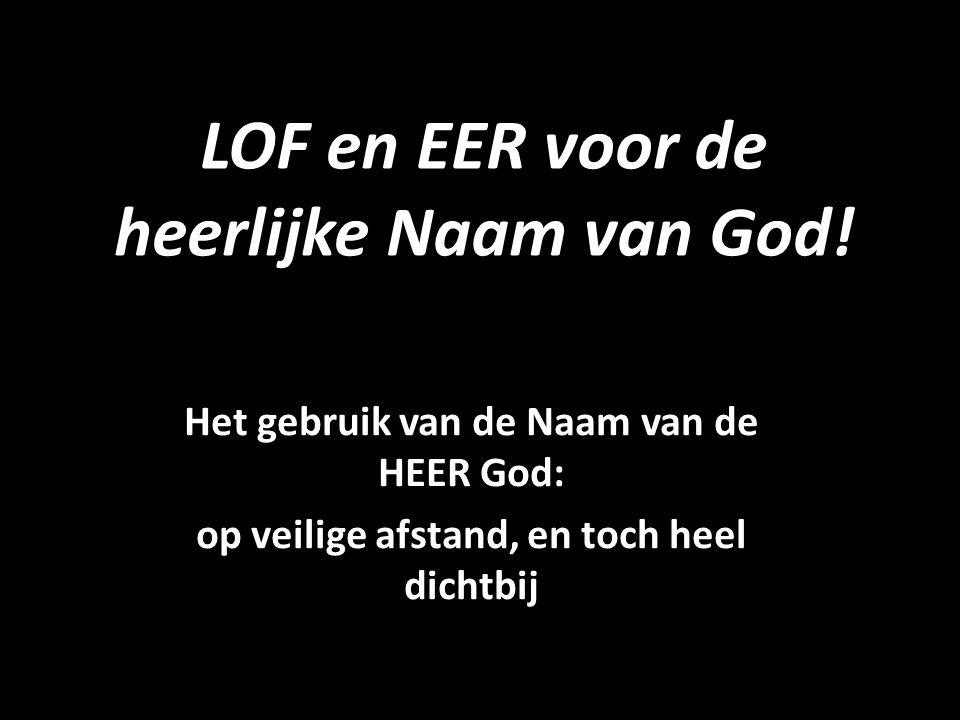 LOF en EER voor de heerlijke Naam van God.