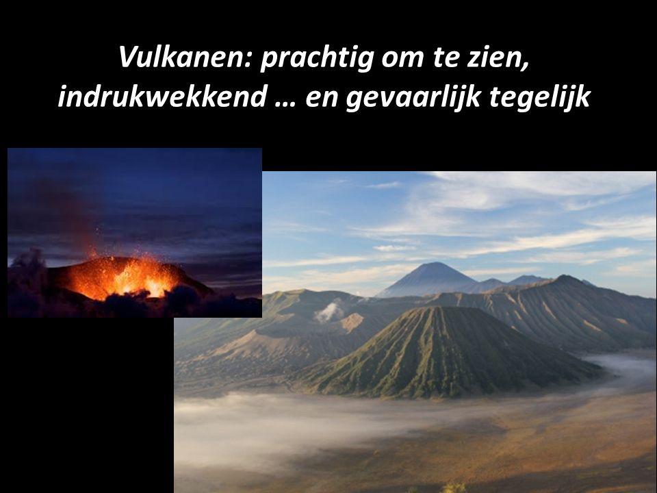 Vulkanen: prachtig om te zien, indrukwekkend … en gevaarlijk tegelijk