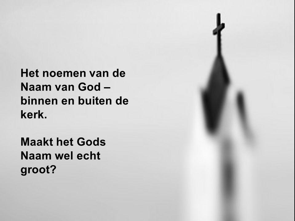 Het noemen van de Naam van God – binnen en buiten de kerk. Maakt het Gods Naam wel echt groot?